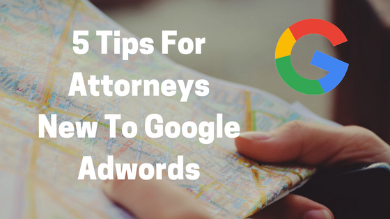 tips for attorneys getting started in Google Adwords